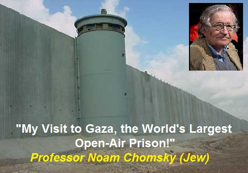 http://socioecohistory.x10host.com/2013/03/12/professor-noam-chomsky-jew-my-visit-to-gaza-the-worlds-largest-open-air-prison/