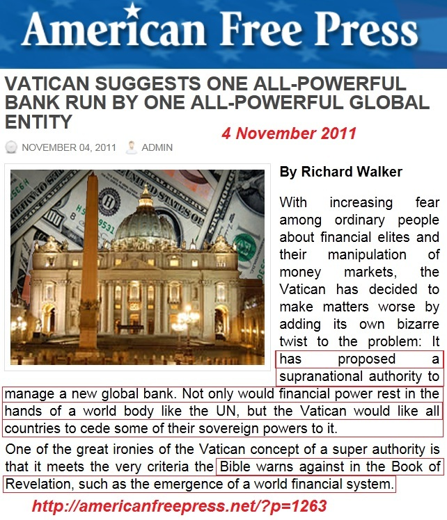 http://americanfreepress.net/vatican-suggests-one-all-powerful-bank-run-by-one-all-powerful-global-entity/