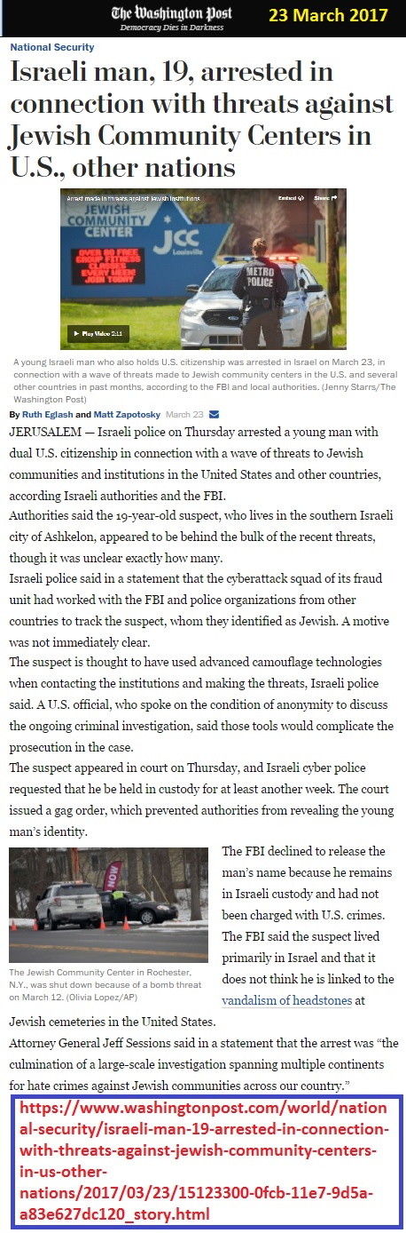 https://www.washingtonpost.com/world/national-security/israeli-man-19-arrested-in-connection-with-threats-against-jewish-community-centers-in-us-other-nations/2017/03/23/15123300-0fcb-11e7-9d5a-a83e627dc120_story.html