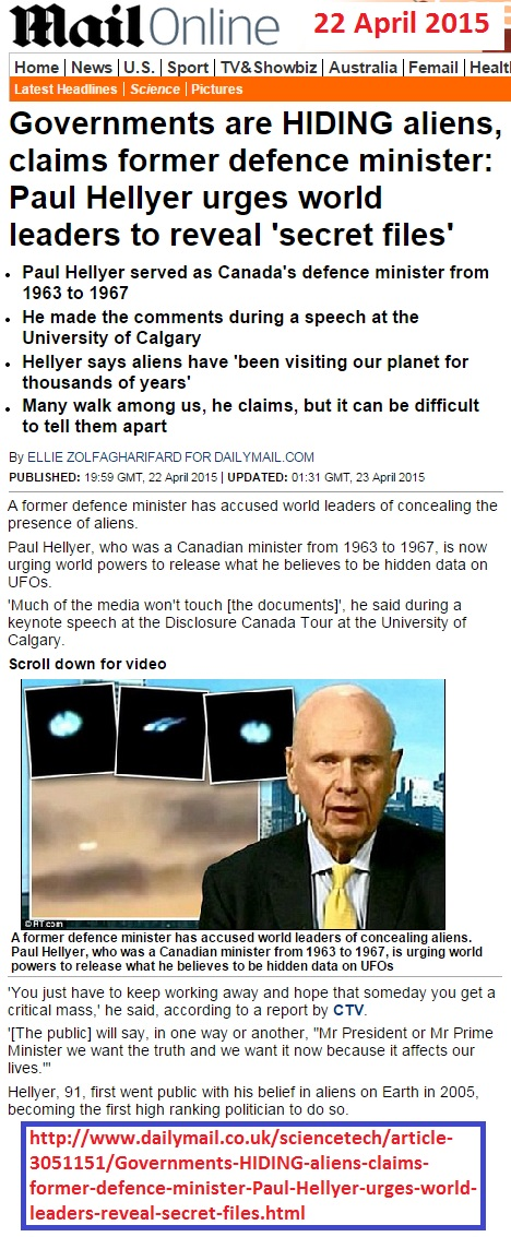 http://www.dailymail.co.uk/sciencetech/article-3051151/Governments-HIDING-aliens-claims-former-defence-minister-Paul-Hellyer-urges-world-leaders-reveal-secret-files.html
